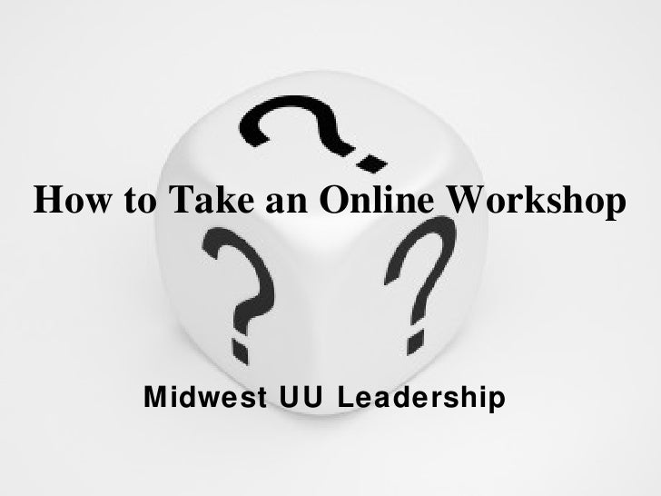 How to Take an Online Workshop Midwest UU Leadership
