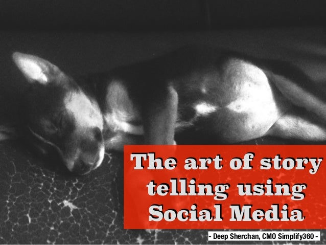 The art of story telling using Social Media - Deep Sherchan, CMO Simplify360 -
