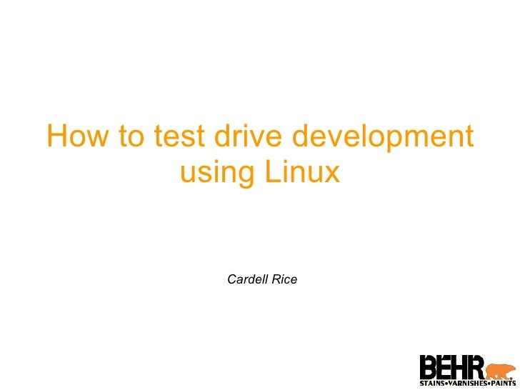 How to test drive development using Linux Cardell Rice
