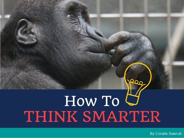 By Coralie Sawruk How To THINK SMARTER