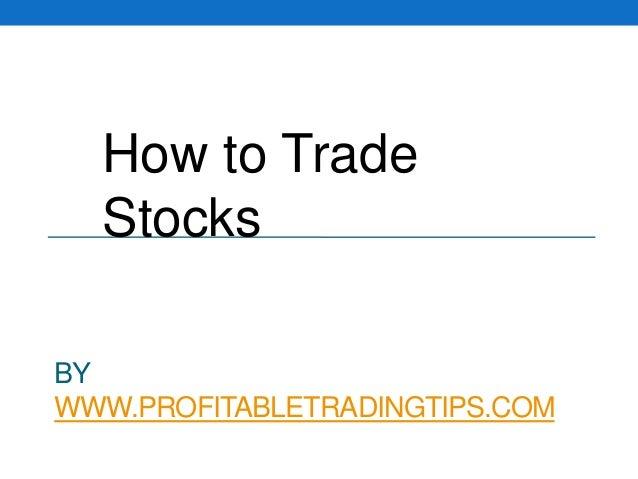 How to Trade Stocks BY WWW.PROFITABLETRADINGTIPS.COM