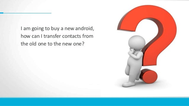 how to transfer contacts from android to iphone how to transfer contacts from android to android 1564