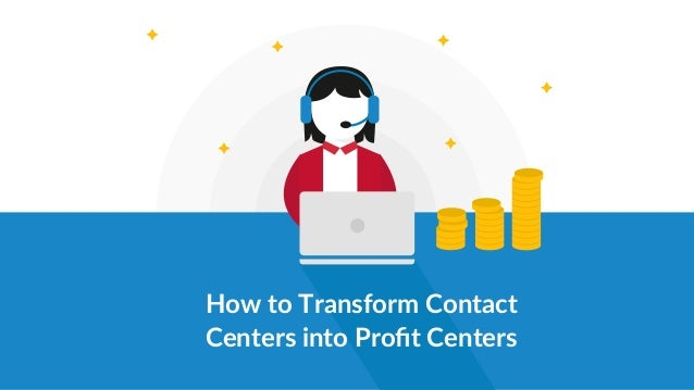 How to Transform Contact Centers into Profit Centers