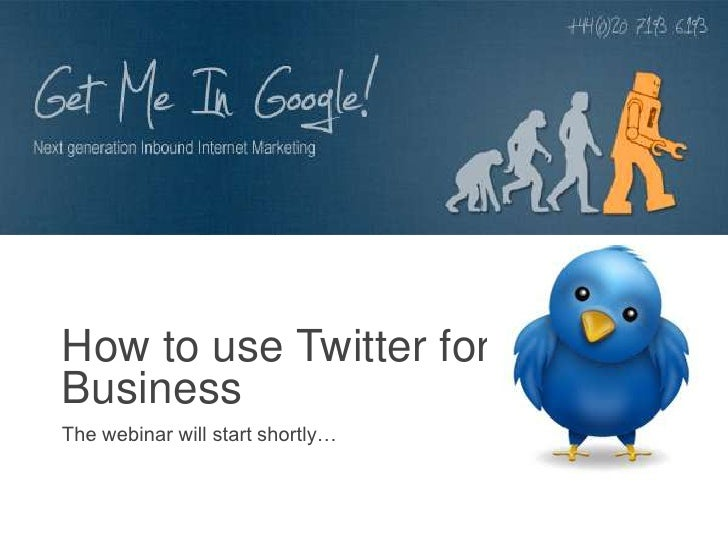 How to use Twitter forBusinessThe webinar will start shortly…