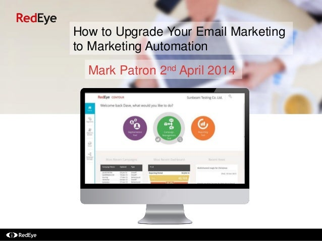 How to Upgrade Your Email Marketing to Marketing Automation Mark Patron 2nd April 2014