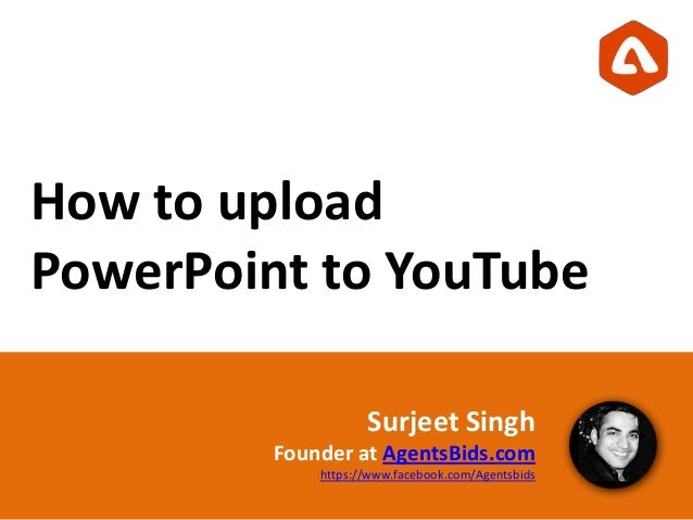 How to uploadPowerPoint to YouTubeSurjeet SinghFounder at AgentsBids.comhttps://www.facebook.com/Agentsbids