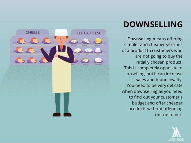 Downselling means offering simpler and cheaper versions of a product to customers who are not going to buy the initially c...