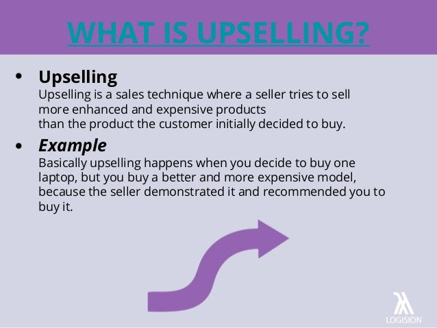 WHAT IS UPSELLING? Upselling Upselling is a sales technique where a seller tries to sell more enhanced and expensive produ...
