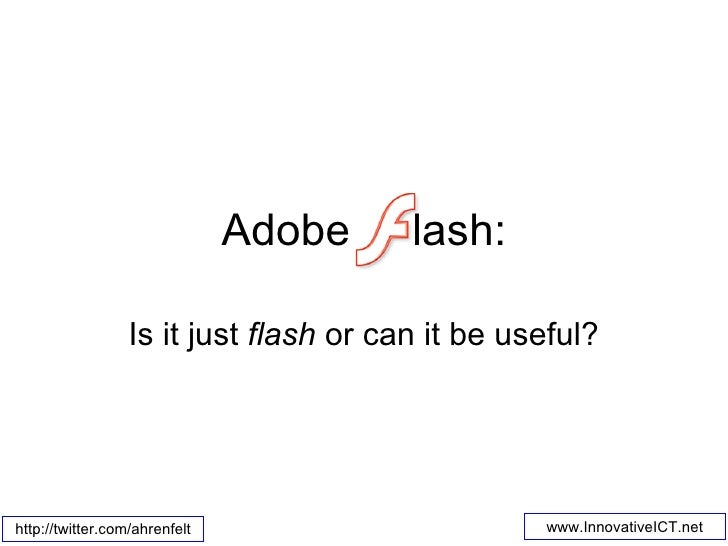 Adobe  lash: Is it just  flash  or can it be useful?