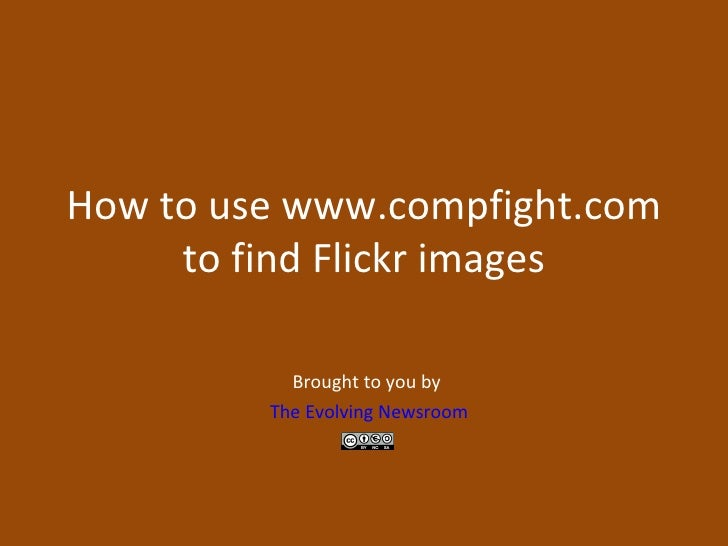 How to use www.compfight.com to find Flickr images Brought to you by  The Evolving Newsroom