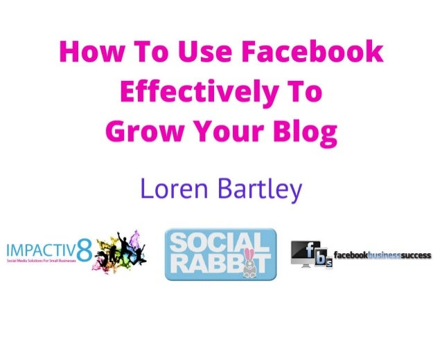 How To Use Facebook Effectively To Grow Your Blog