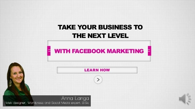 TAKE YOUR BUSINESS TOTHE NEXT LEVELLEARN HOWWITH FACEBOOK MARKETING