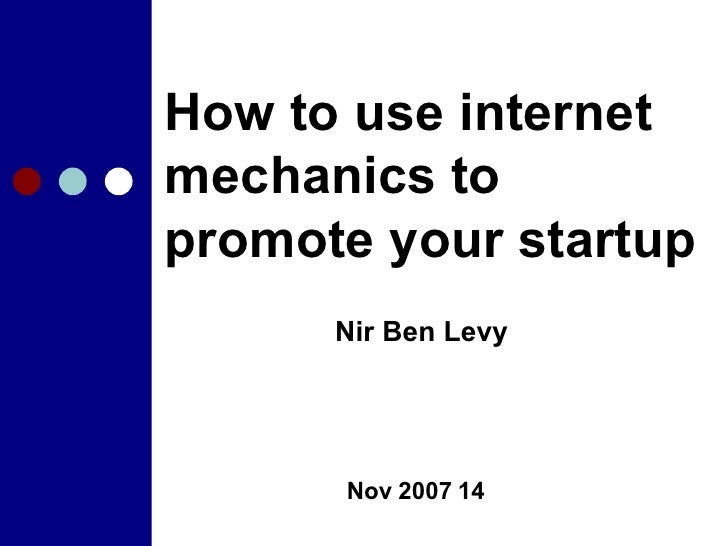 How to use internet mechanics to promote your startup 14 Nov 2007 Nir Ben Levy