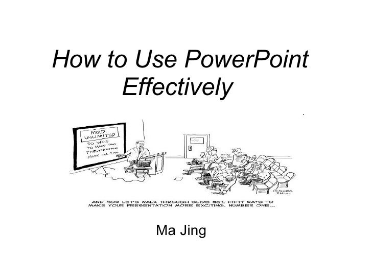How to Use PowerPoint Effectively   Ma Jing