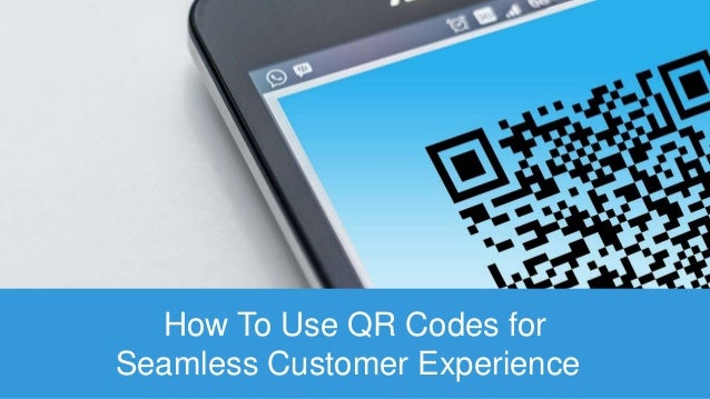 How To Use QR Codes for Seamless Customer Experience