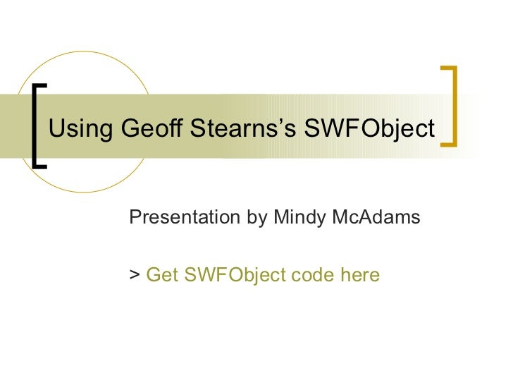 Using Geoff Stearns's SWFObject Presentation by Mindy McAdams >  Get  SWFObject  code here