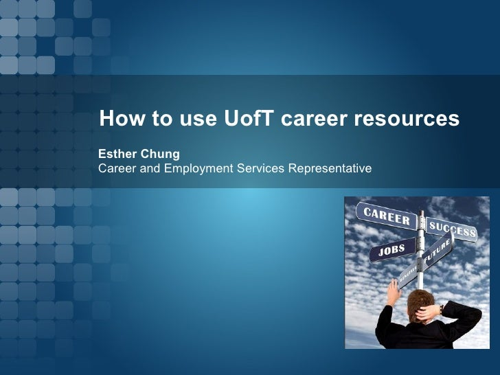 How to use UofT career resources Esther Chung  Career and Employment Services Representative