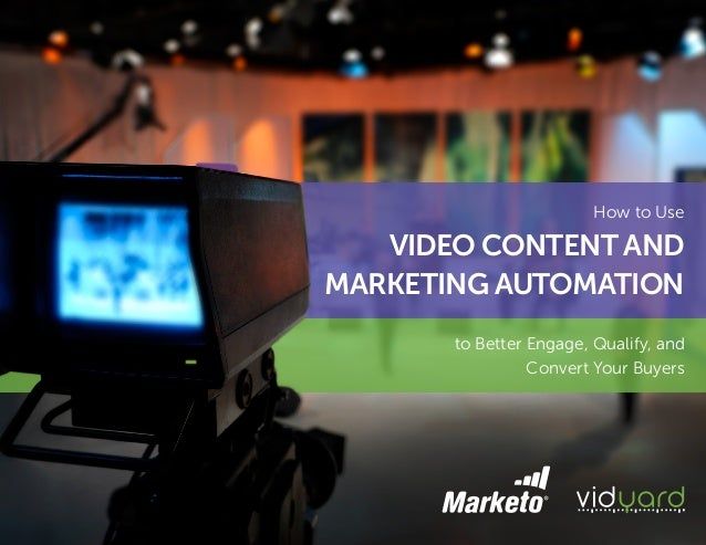 to Better Engage, Qualify, and Convert Your Buyers How to Use VIDEO CONTENT AND MARKETING AUTOMATION