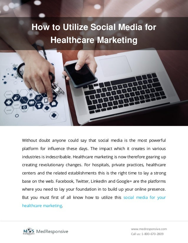 www.medresponsive.com Call us: 1-800-670-2809 How to Utilize Social Media for Healthcare Marketing Without doubt anyone co...