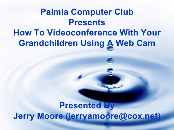 Palmia Computer Club Presents How To Videoconference With Your Grandchildren Using A Web Cam Presented By Jerry Moore (jer...