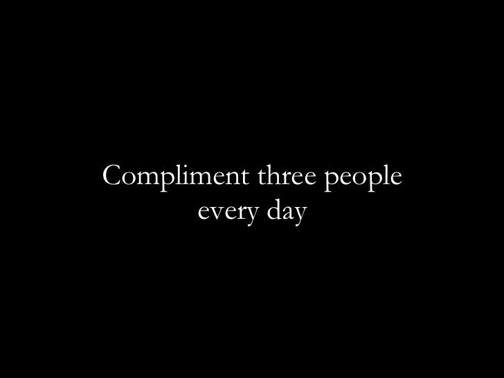 c Compliment three people every day