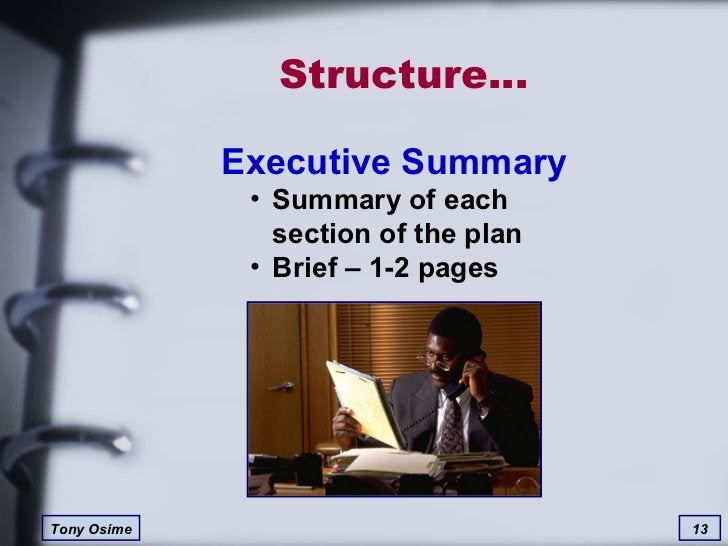 Structure… <ul><li>Executive Summary </li></ul><ul><ul><li>Summary of each section of the plan </li></ul></ul><ul><ul><li>...