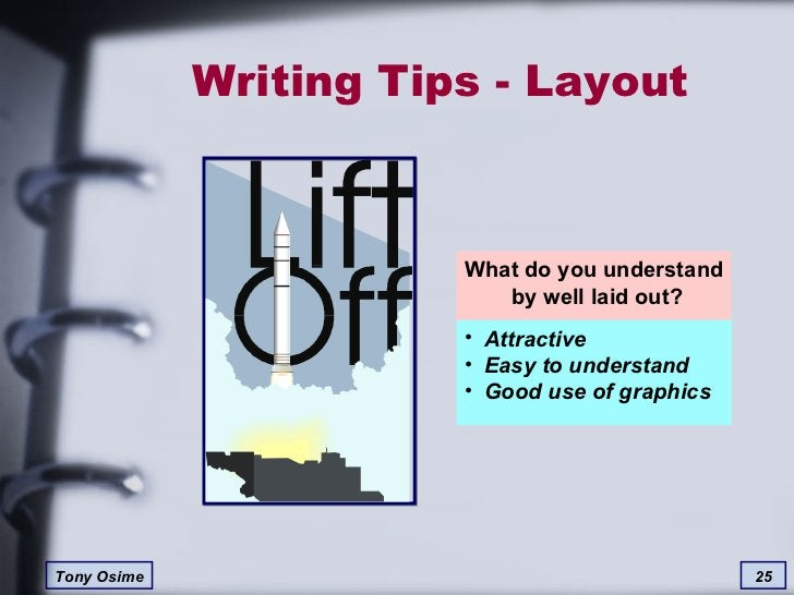 Writing Tips - Layout What do you understand  by well laid out? <ul><li>Attractive </li></ul><ul><li>Easy to understand </...