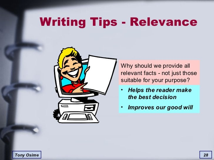 Writing Tips - Relevance Why should we provide all relevant facts - not just those suitable for your purpose? <ul><li>Help...