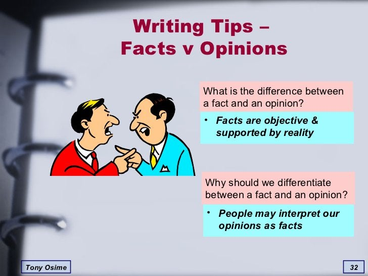 Writing Tips –  Facts v Opinions What is the difference between a fact and an opinion? Why should we differentiate between...