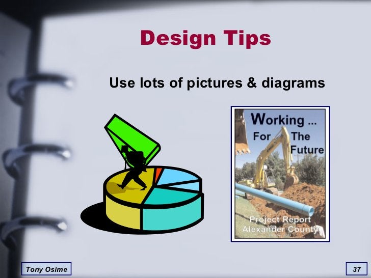 Design Tips Use lots of pictures & diagrams
