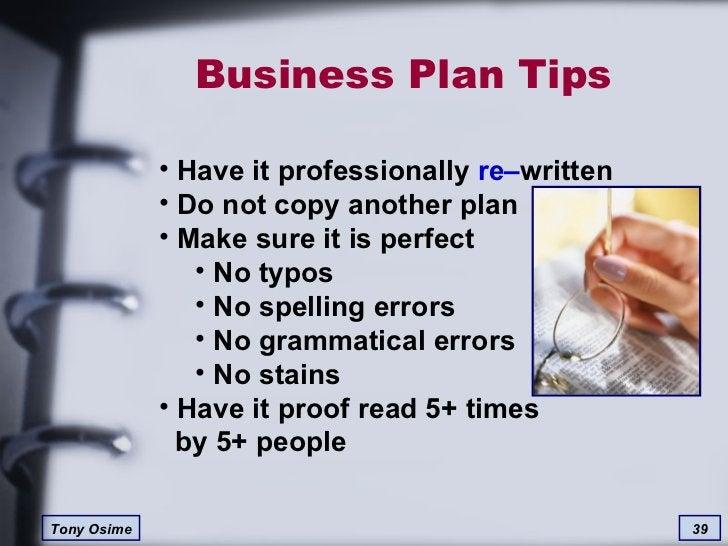 Business Plan Tips <ul><li>Have it professionally  re– written </li></ul><ul><li>Do not copy another plan </li></ul><ul><l...