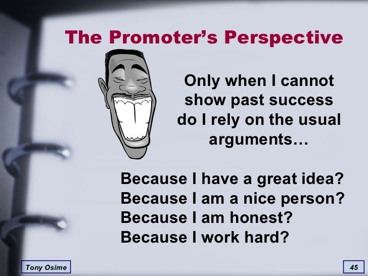 The Promoter's Perspective Only when I cannot show past success do I rely on the usual arguments… Because I have a great i...