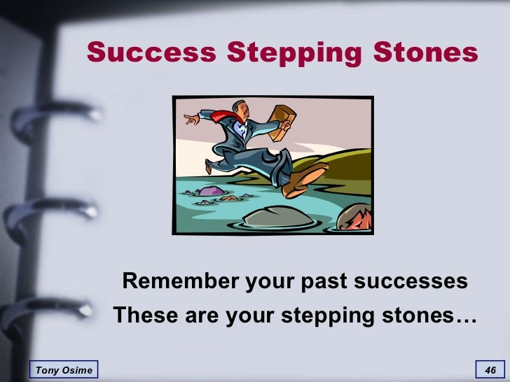 Success Stepping Stones Remember your past successes These are your stepping stones…