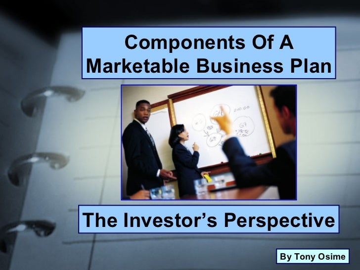 Components Of A Marketable Business Plan The Investor's Perspective By Tony Osime