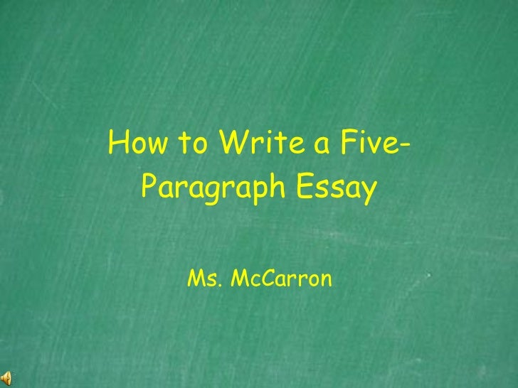 How to Write a Five-Paragraph Essay Ms. McCarron