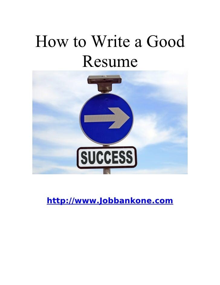 How to Write a Good      Resume      http://www.Jobbankone.com