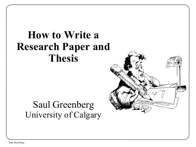 How to Write a  Research Paper and  Saul Greenberg  Thesis  Saul Greenberg  University of Calgary