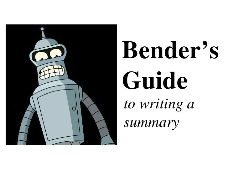 Bender's Guide to writing a summary