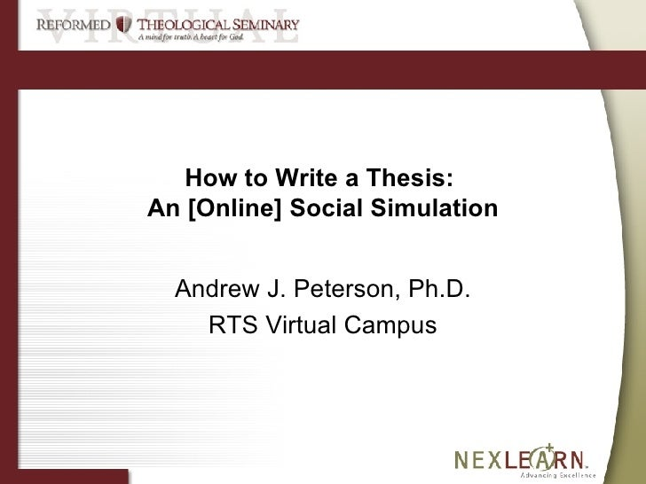How to Write a Thesis:  An [Online] Social Simulation Andrew J. Peterson, Ph.D. RTS Virtual Campus