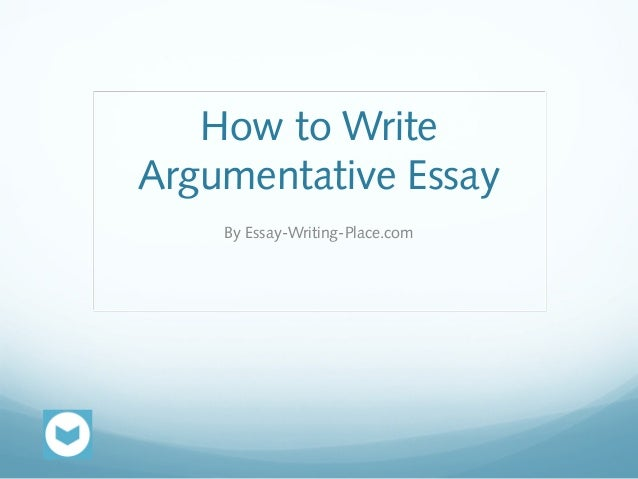 how to write argumentative essay how to write argumentative essay by essay writing place com
