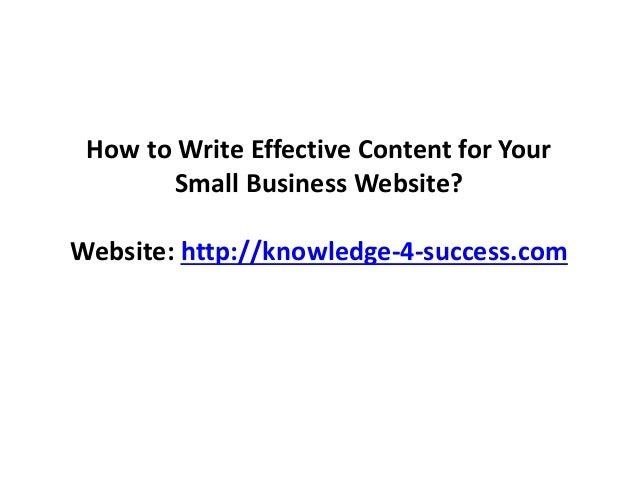 How to Write Effective Content for Your Small Business Website? Website: http://knowledge-4-success.com