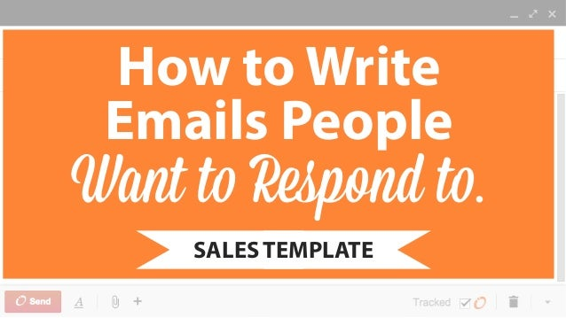 How to Write  Emails People  Want to Respond to.  SALES T EMPLATE