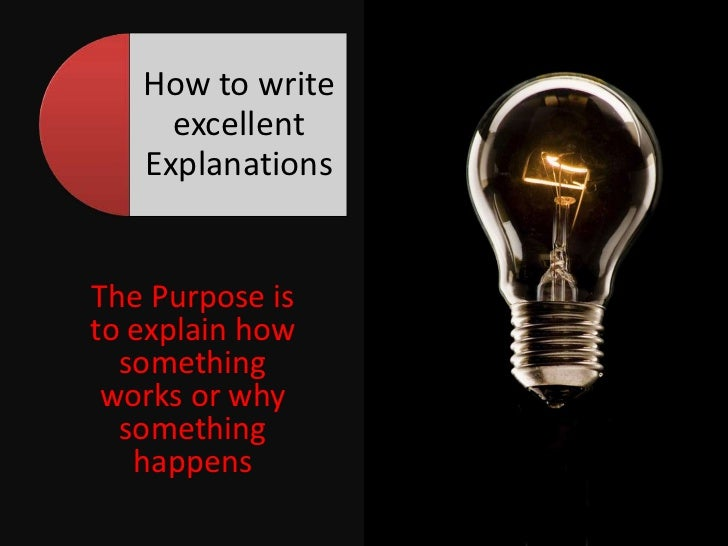The Purpose is to explain how something works or why something happens<br />