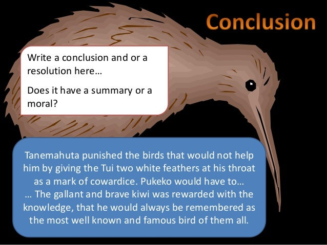 Write a conclusion and or aresolution here…Does it have a summary or amoral?Tanemahuta punished the birds that would not h...