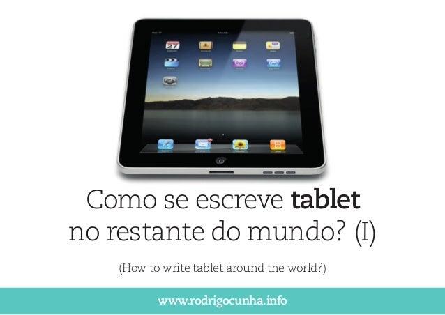Como se escreve tabletno restante do mundo? (I)    (How to write tablet around the world?)           www.rodrigocunha.info
