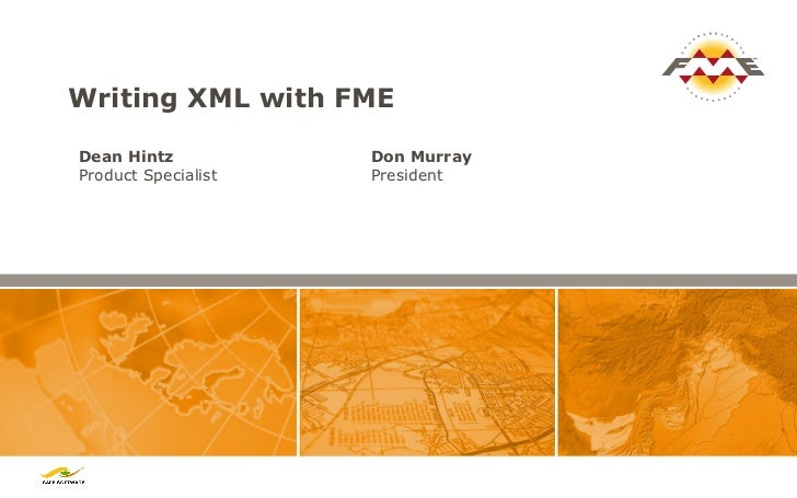Writing XML with FMEDean Hintz           Don MurrayProduct Specialist   President
