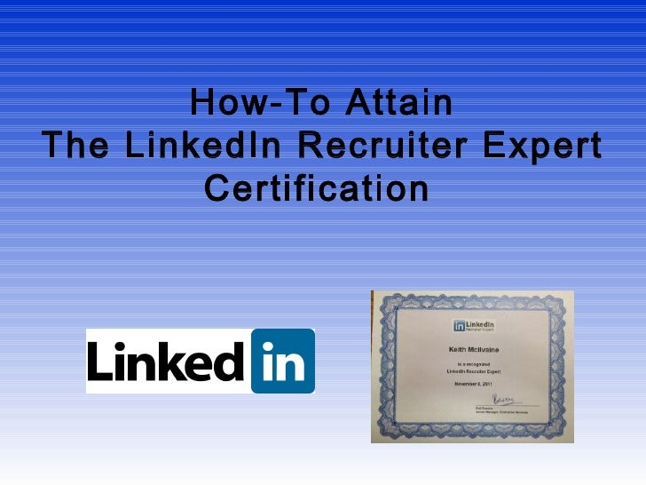 How-To AttainThe LinkedIn Recruiter Expert        Certification