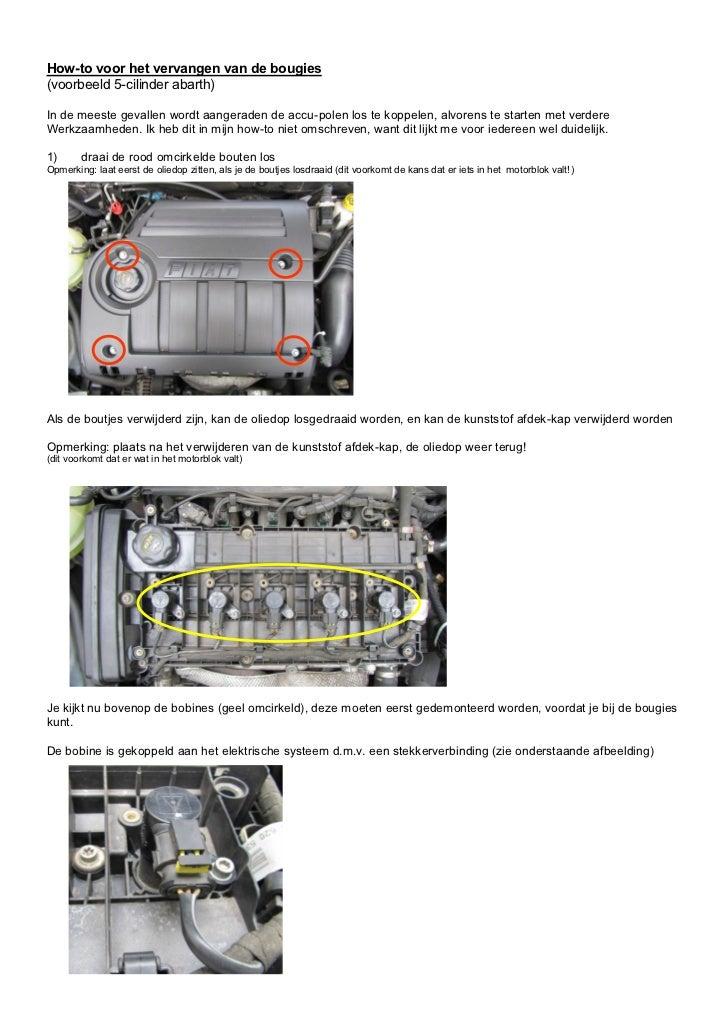 How-to voor het vervangen van de bougies(voorbeeld 5-cilinder abarth)In de meeste gevallen wordt aangeraden de accu-polen ...