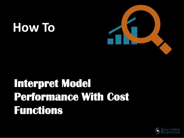 How To  Interpret Model Performance With Cost Functions A publication of