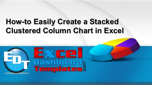 How-to Easily Create a StackedHow-to Easily Create a StackedClustered Column Chart in ExcelClustered Column Chart in Excel
